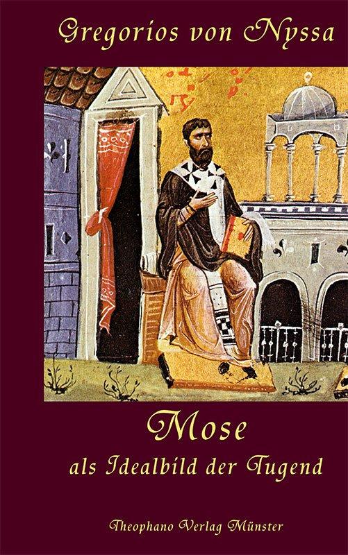 Gregorios von Nyssa - Mose als Idealbild der Tugend