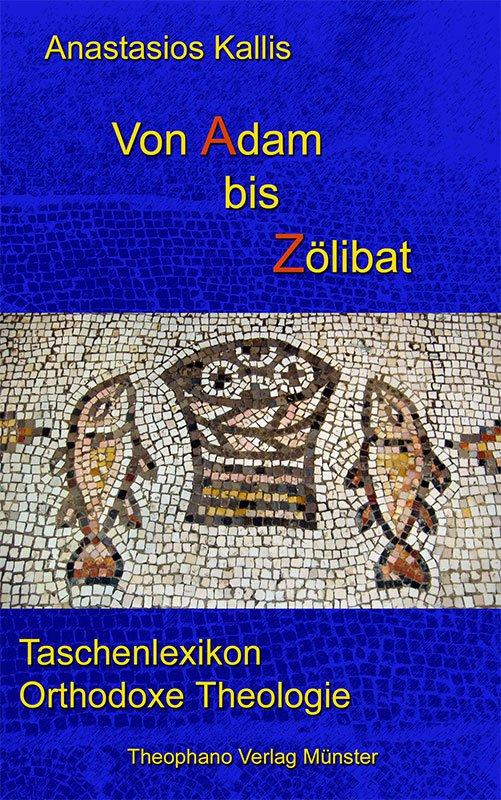 Anastasios Kallis, Von Adam bis Zölibat - Taschenlexikon Orthodoxe Theologie