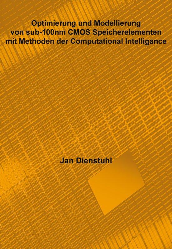 Jan Dienstuhl - Optimierung und Modellierung von sub-100nm CMOS Speicherelementen mit Methoden der Computational Intelligence