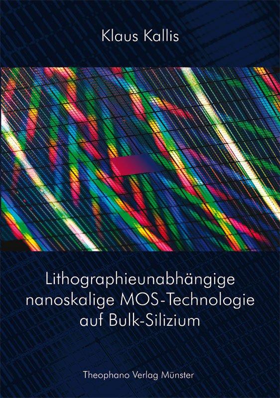 Klaus Kallis - Lithographieunabhängige nanoskalige MOS-Technologie auf Bulk-Silizium